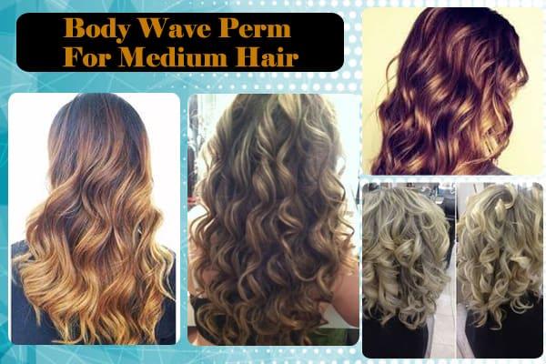 Body Wave Perm For Medium Hair
